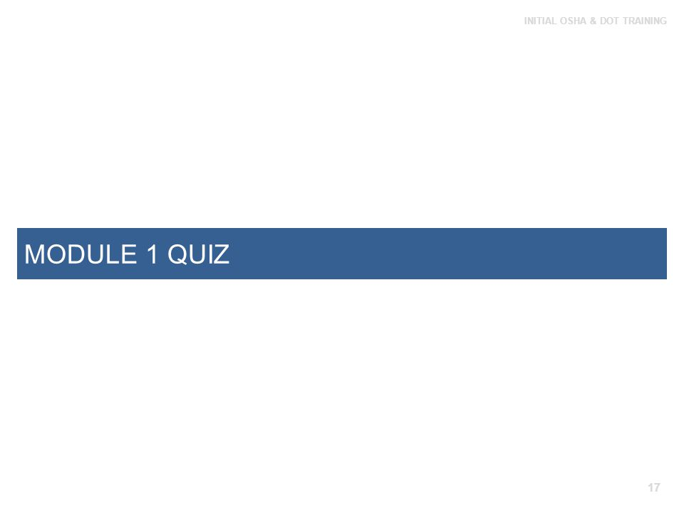 MODULE 1 QUIZ See page 13 of student guide for Module 1 quiz.