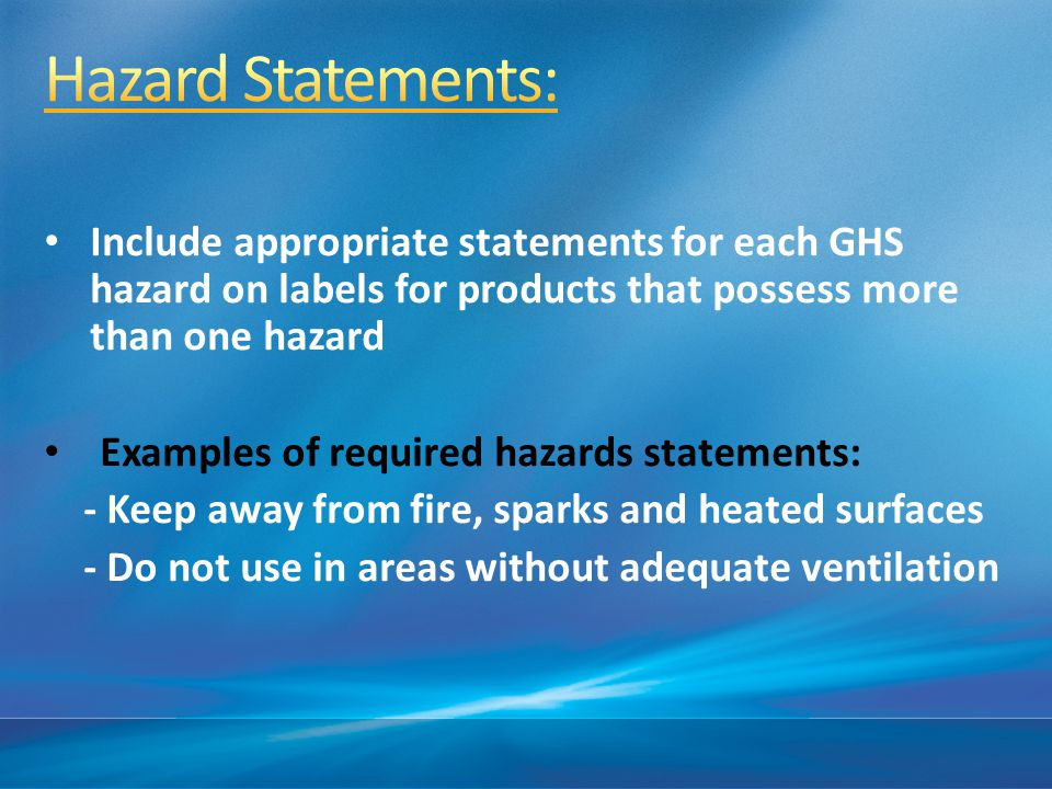 4/15/2017 10:46 AM Hazard Statements: Include appropriate statements for each GHS hazard on labels for products that possess more than one hazard.