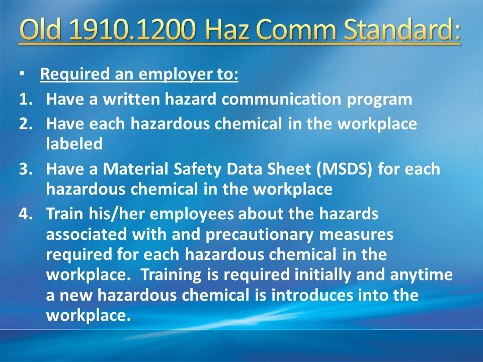 Old 1910.1200 Haz Comm Standard: Required an employer to: