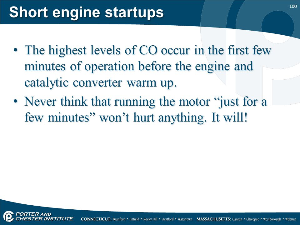 Short engine startups The highest levels of CO occur in the first few minutes of operation before the engine and catalytic converter warm up.