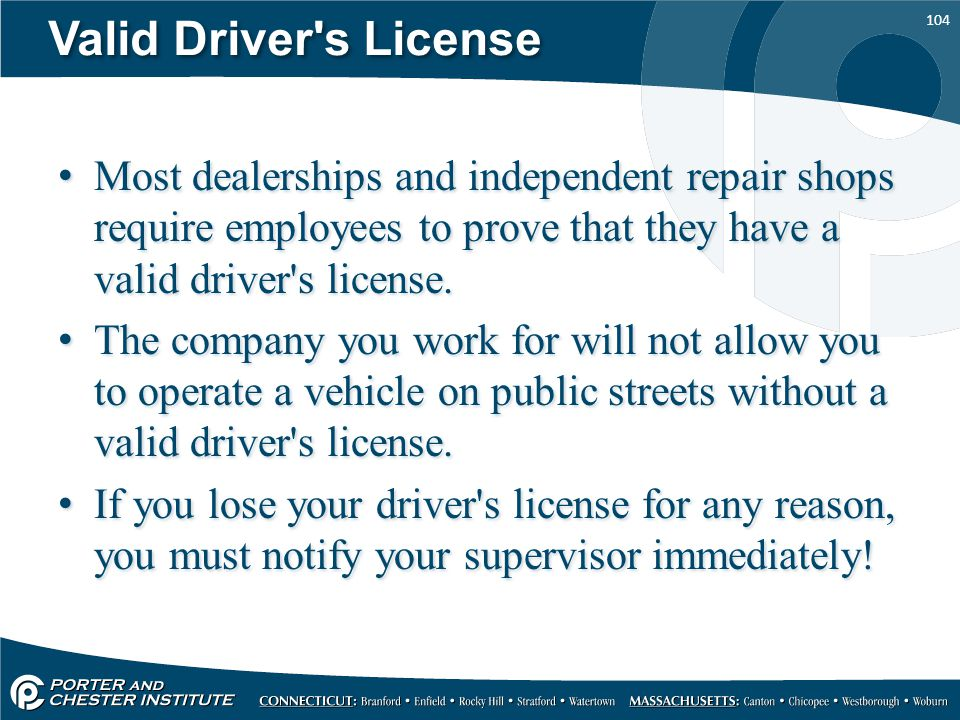 Valid Driver s License Most dealerships and independent repair shops require employees to prove that they have a valid driver s license.