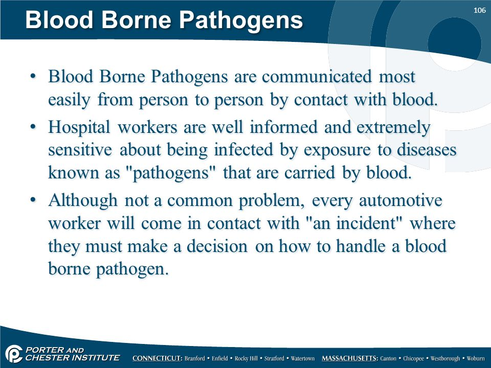 Blood Borne Pathogens Blood Borne Pathogens are communicated most easily from person to person by contact with blood.