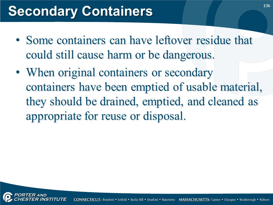 Secondary Containers Some containers can have leftover residue that could still cause harm or be dangerous.