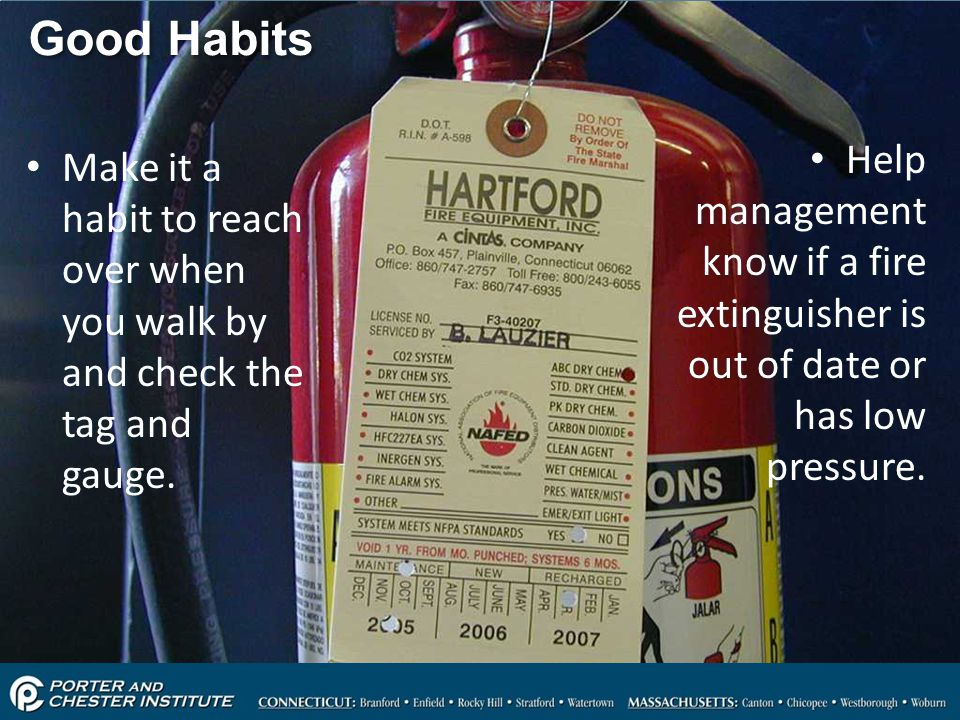 Good Habits Help management know if a fire extinguisher is out of date or has low pressure.