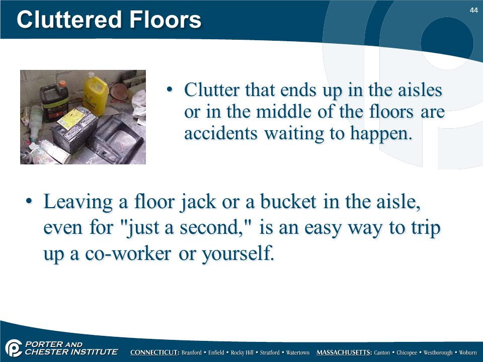 Cluttered Floors Clutter that ends up in the aisles or in the middle of the floors are accidents waiting to happen.