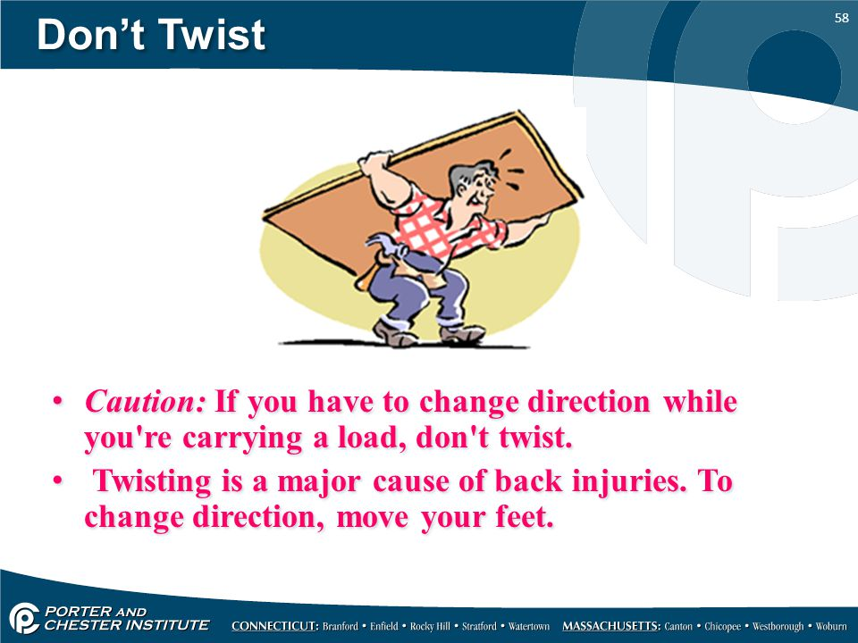 Don't Twist Caution: If you have to change direction while you re carrying a load, don t twist.