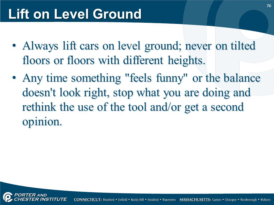 Lift on Level Ground Always lift cars on level ground; never on tilted floors or floors with different heights.