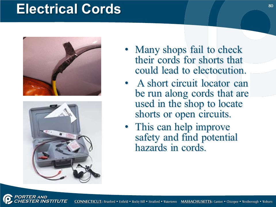 Electrical Cords Many shops fail to check their cords for shorts that could lead to electocution.