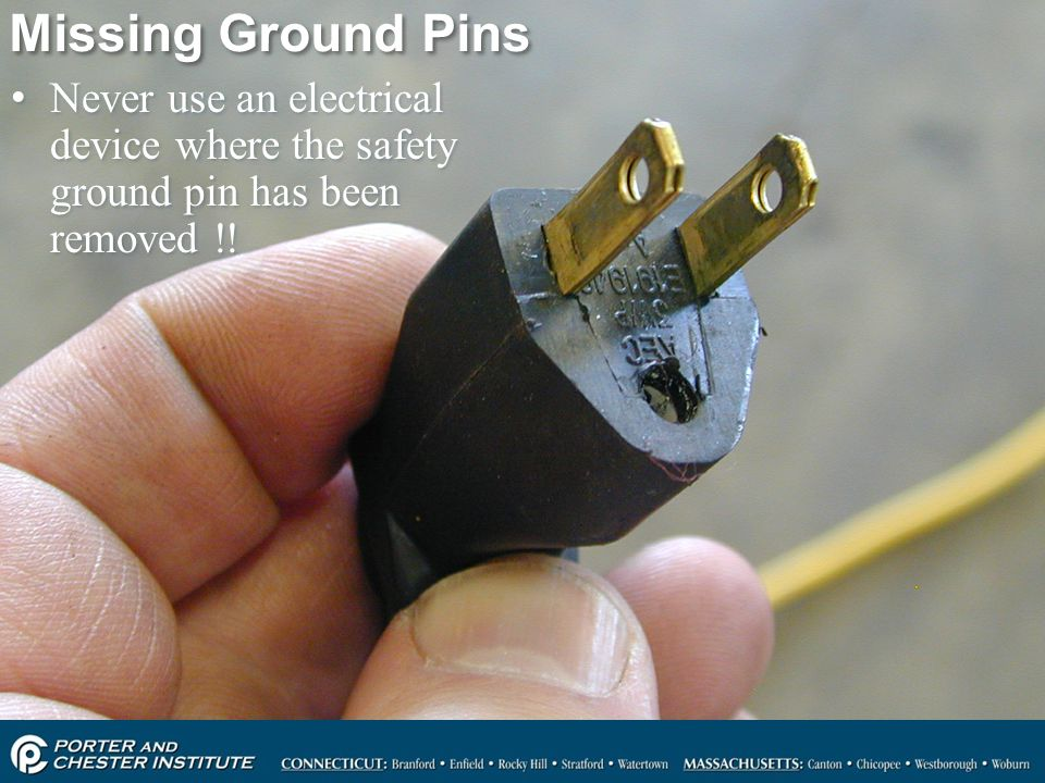 Missing Ground Pins Never use an electrical device where the safety ground pin has been removed !!