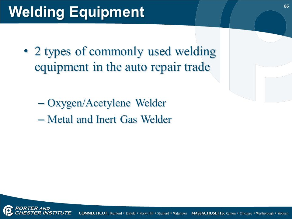 Welding Equipment 2 types of commonly used welding equipment in the auto repair trade. Oxygen/Acetylene Welder.