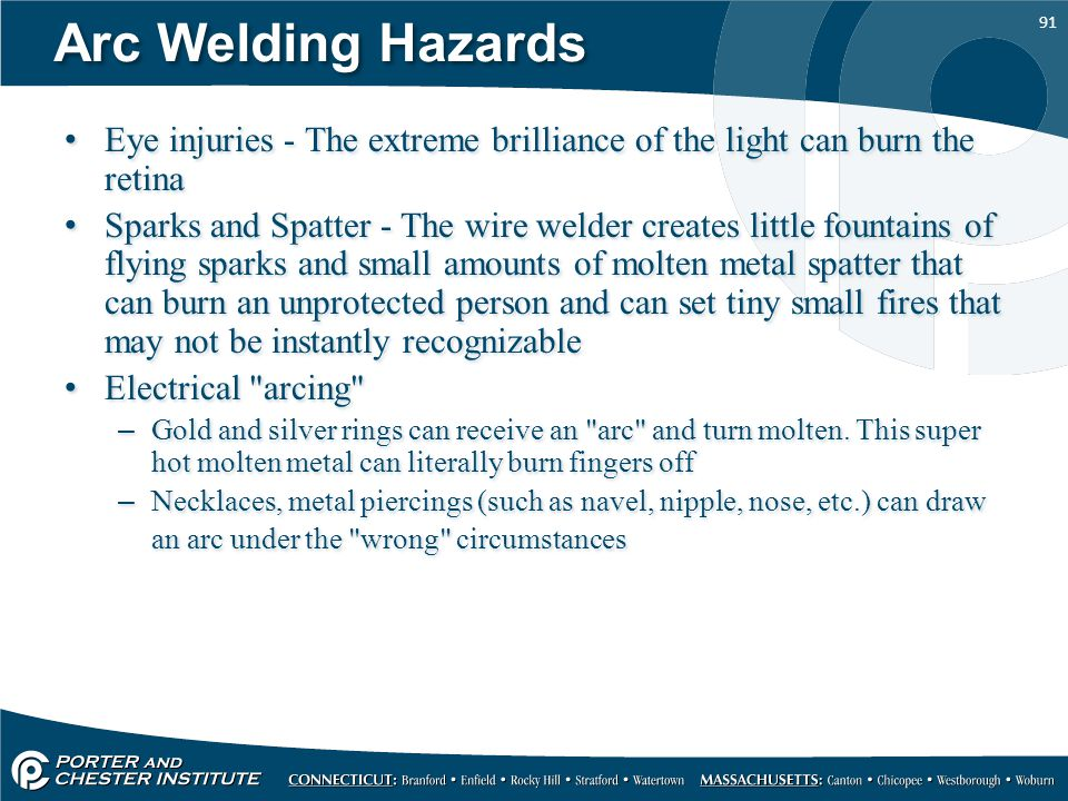 Arc Welding Hazards Eye injuries - The extreme brilliance of the light can burn the retina.