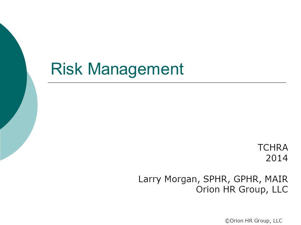 TCHRA 2014 Larry Morgan, SPHR, GPHR, MAIR Orion HR Group, LLC