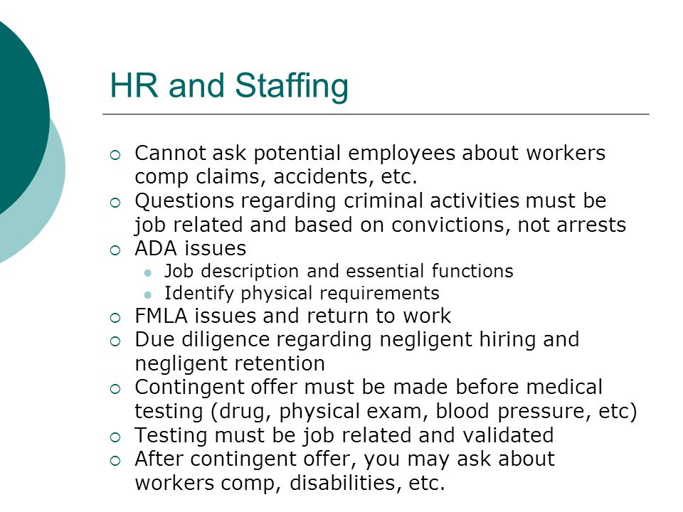 HR and Staffing Cannot ask potential employees about workers comp claims, accidents, etc.