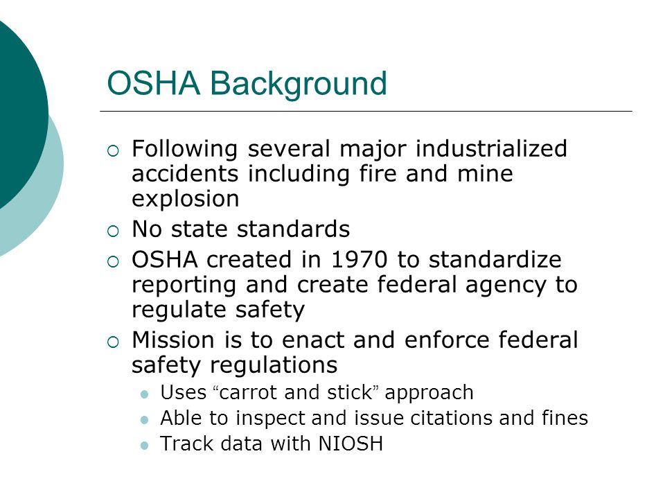 OSHA Background Following several major industrialized accidents including fire and mine explosion.