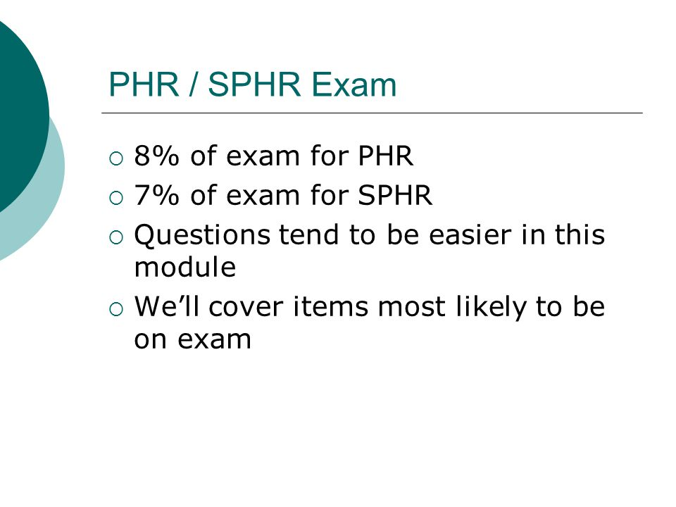 PHR / SPHR Exam 8% of exam for PHR 7% of exam for SPHR