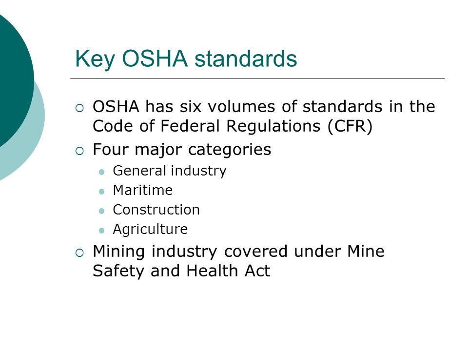 Key OSHA standards OSHA has six volumes of standards in the Code of Federal Regulations (CFR) Four major categories.