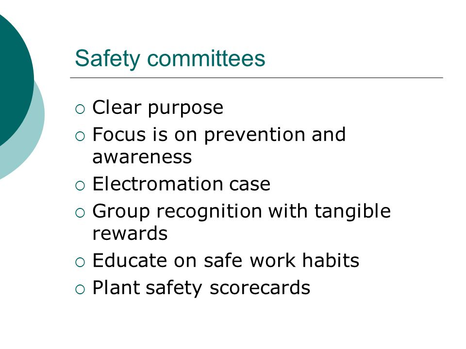 Safety committees Clear purpose Focus is on prevention and awareness