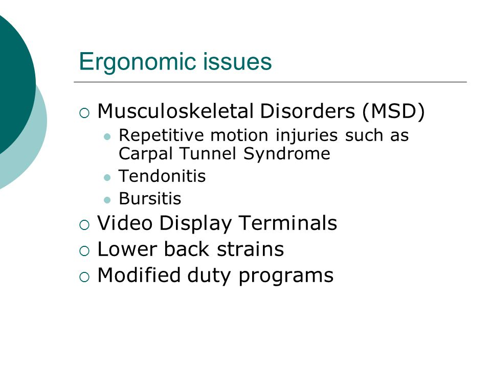 Ergonomic issues Musculoskeletal Disorders (MSD)