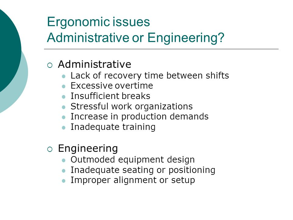 Ergonomic issues Administrative or Engineering