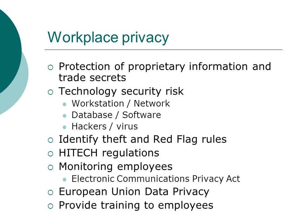 Workplace privacy Protection of proprietary information and trade secrets. Technology security risk.