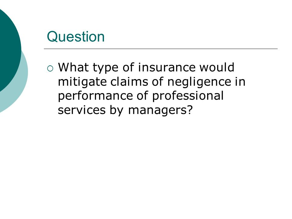 Question What type of insurance would mitigate claims of negligence in performance of professional services by managers