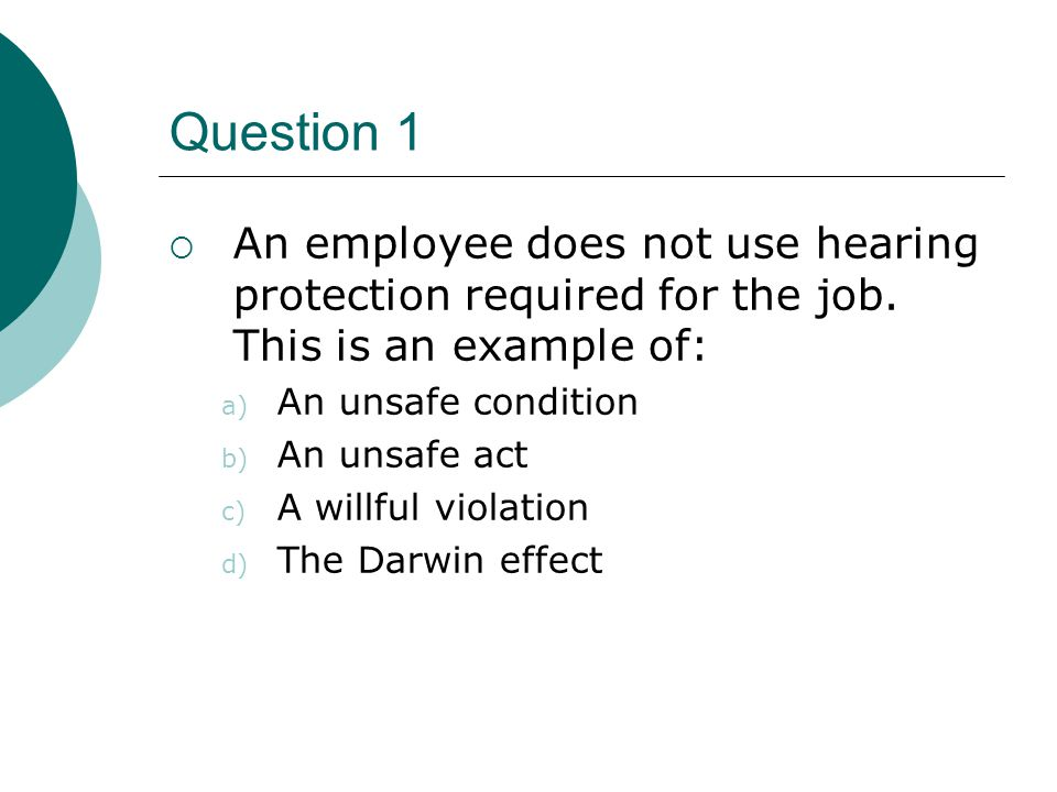 Question 1 An employee does not use hearing protection required for the job. This is an example of: