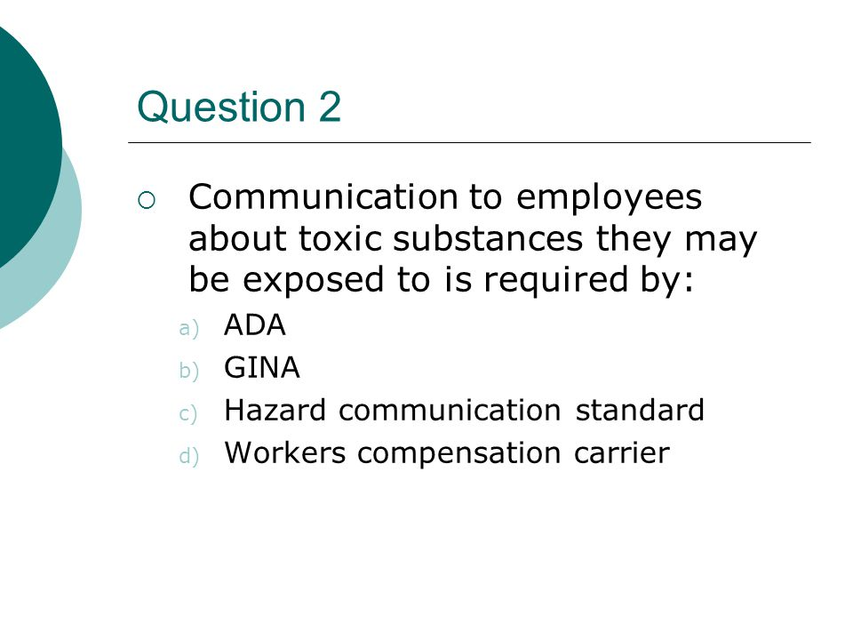 Question 2 Communication to employees about toxic substances they may be exposed to is required by: