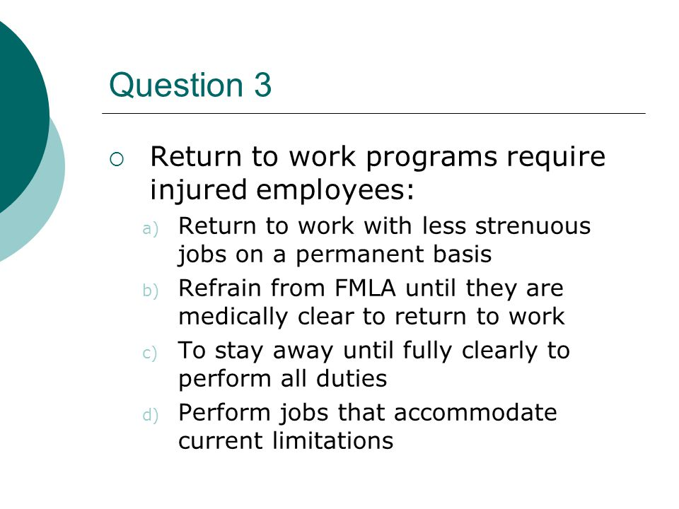 Question 3 Return to work programs require injured employees: