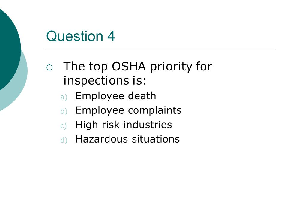 Question 4 The top OSHA priority for inspections is: Employee death