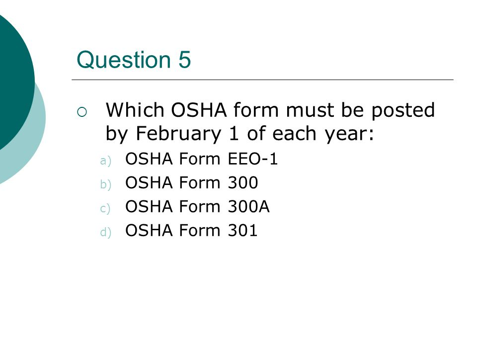 Question 5 Which OSHA form must be posted by February 1 of each year:
