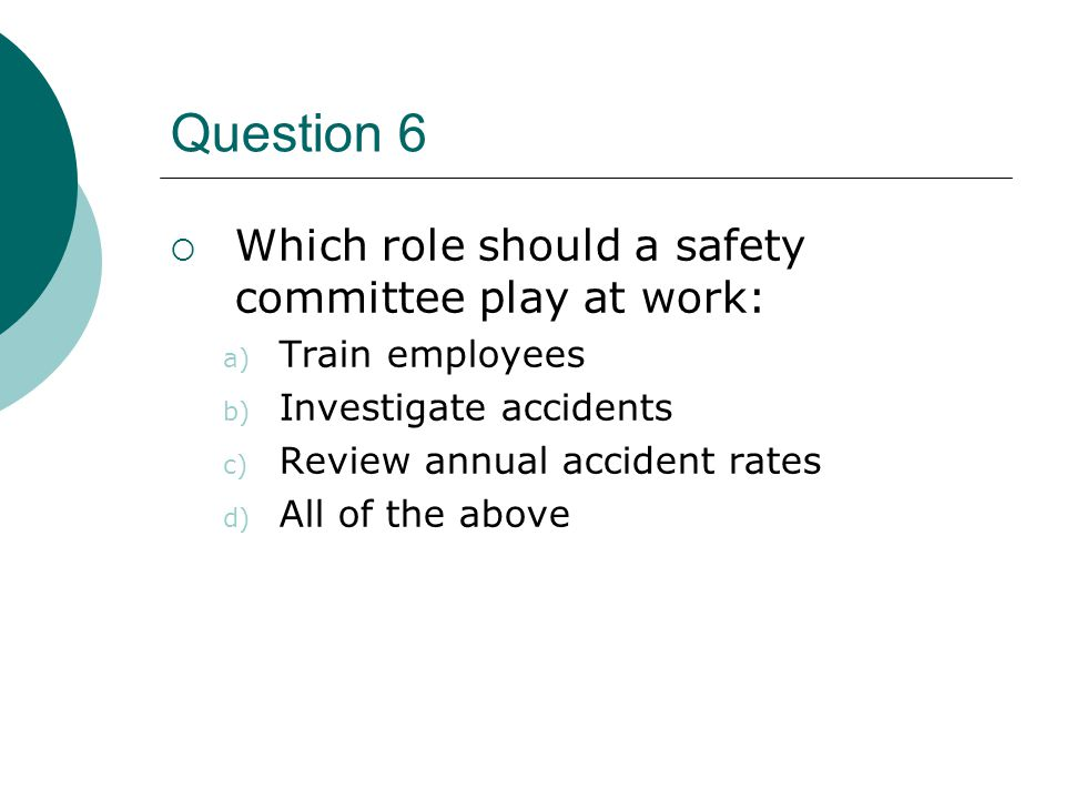 Question 6 Which role should a safety committee play at work:
