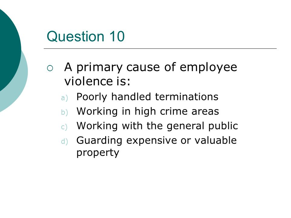 Question 10 A primary cause of employee violence is: