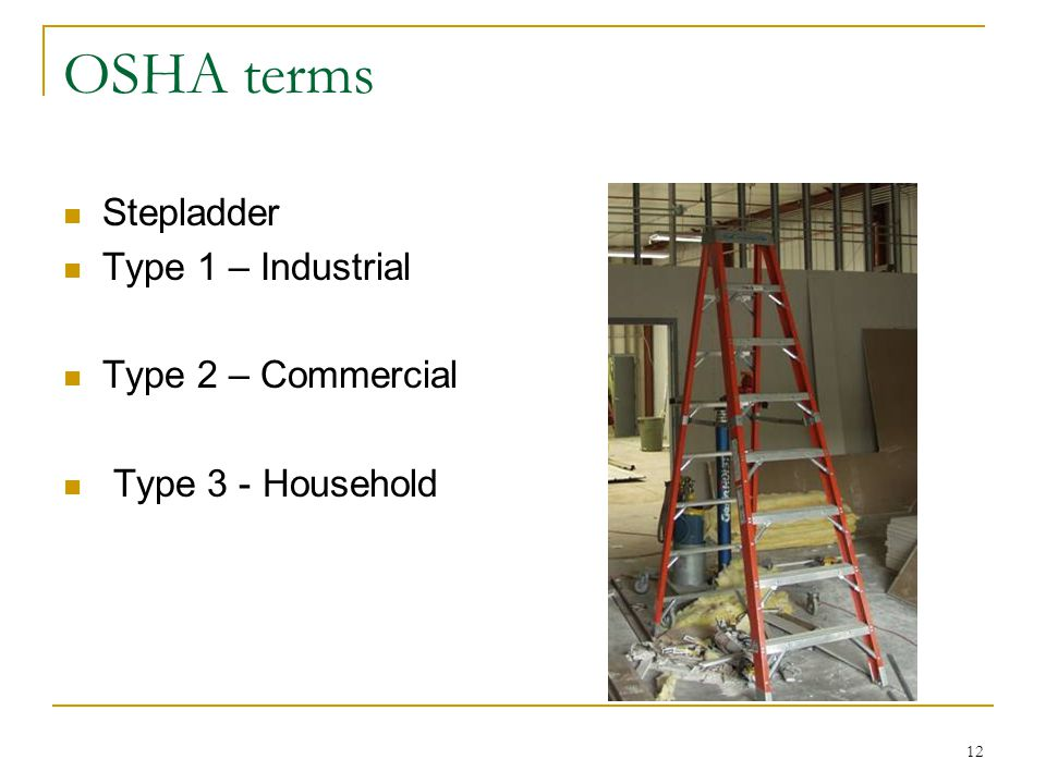 OSHA terms Stepladder Type 1 – Industrial Type 2 – Commercial