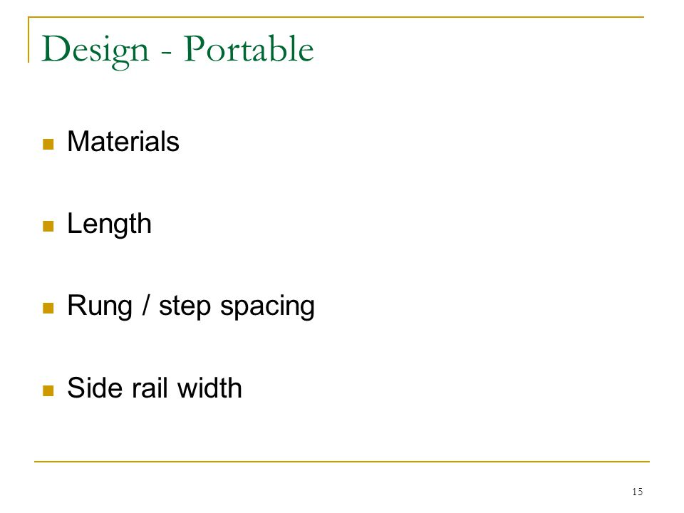 Design - Portable Materials Length Rung / step spacing Side rail width