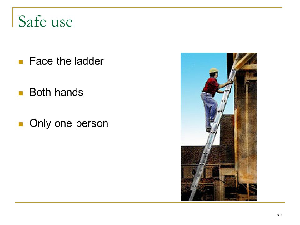 Safe use Face the ladder Both hands Only one person