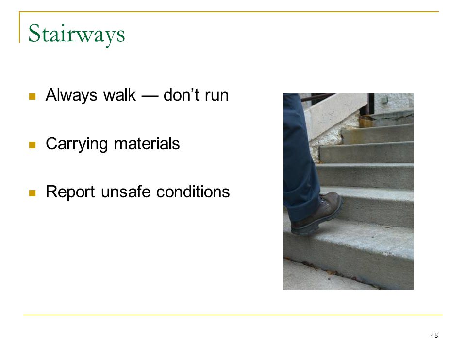 Stairways Always walk — don't run Carrying materials