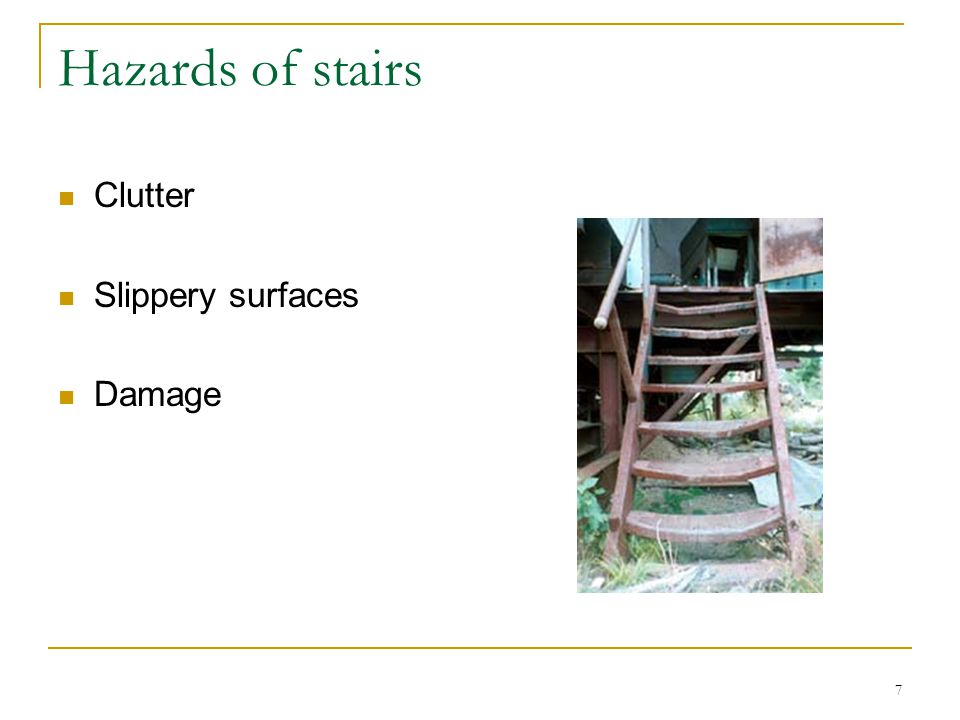 Hazards of stairs Clutter Slippery surfaces Damage