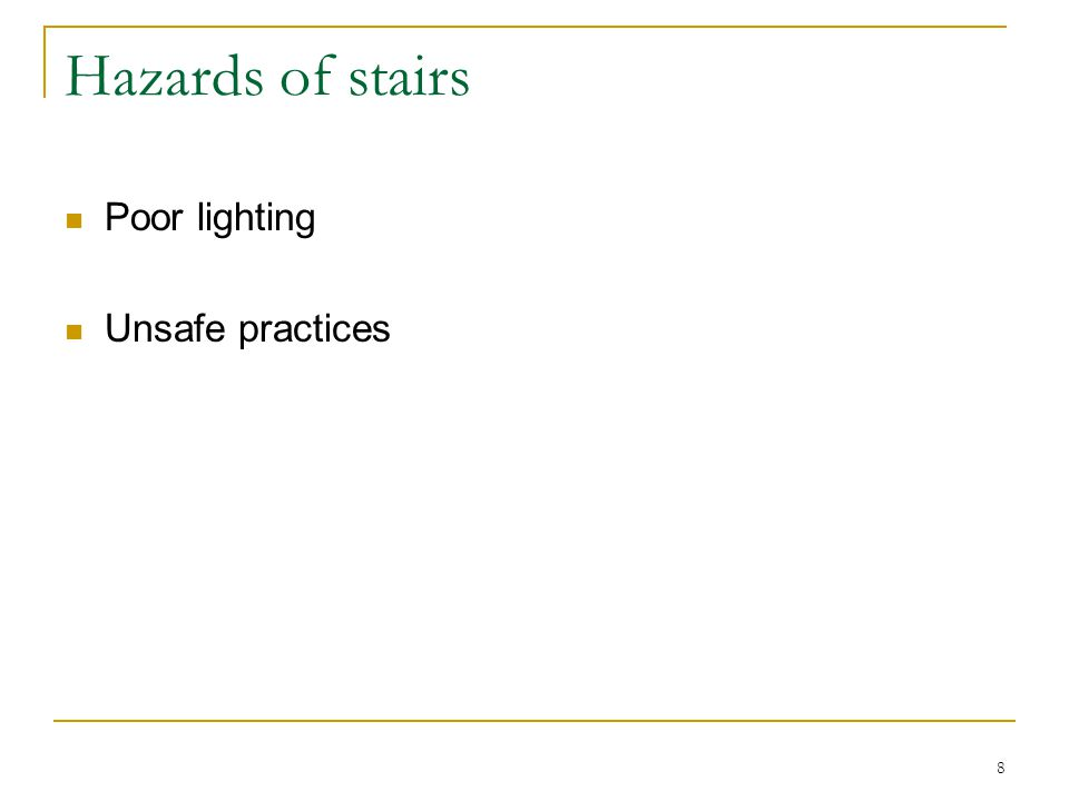 Hazards of stairs Poor lighting Unsafe practices