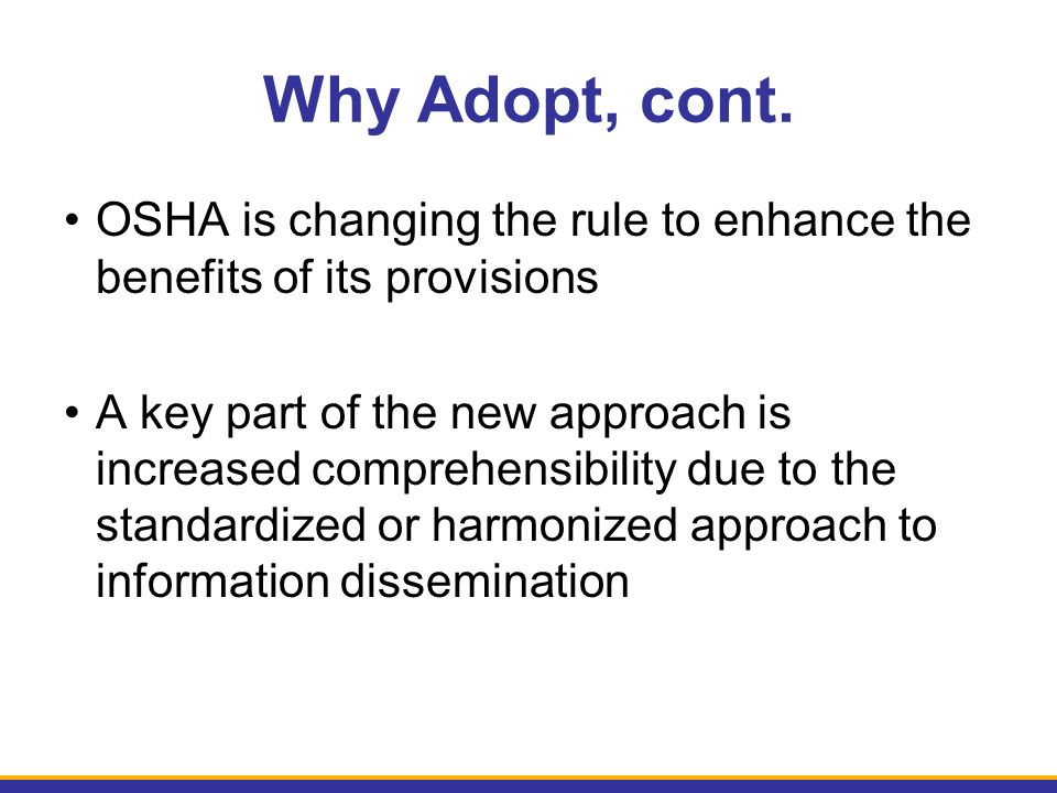 Why Adopt, cont. OSHA is changing the rule to enhance the benefits of its provisions.