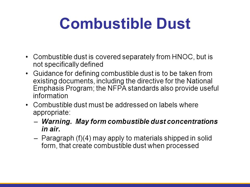 Combustible Dust Combustible dust is covered separately from HNOC, but is not specifically defined.