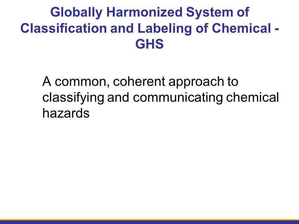 Globally Harmonized System of Classification and Labeling of Chemical - GHS