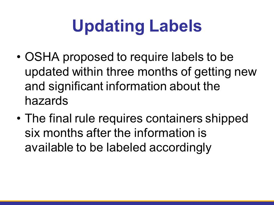 Updating Labels OSHA proposed to require labels to be updated within three months of getting new and significant information about the hazards.