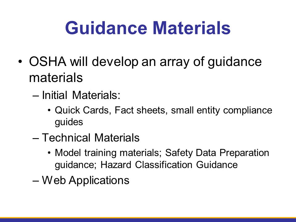Guidance Materials OSHA will develop an array of guidance materials