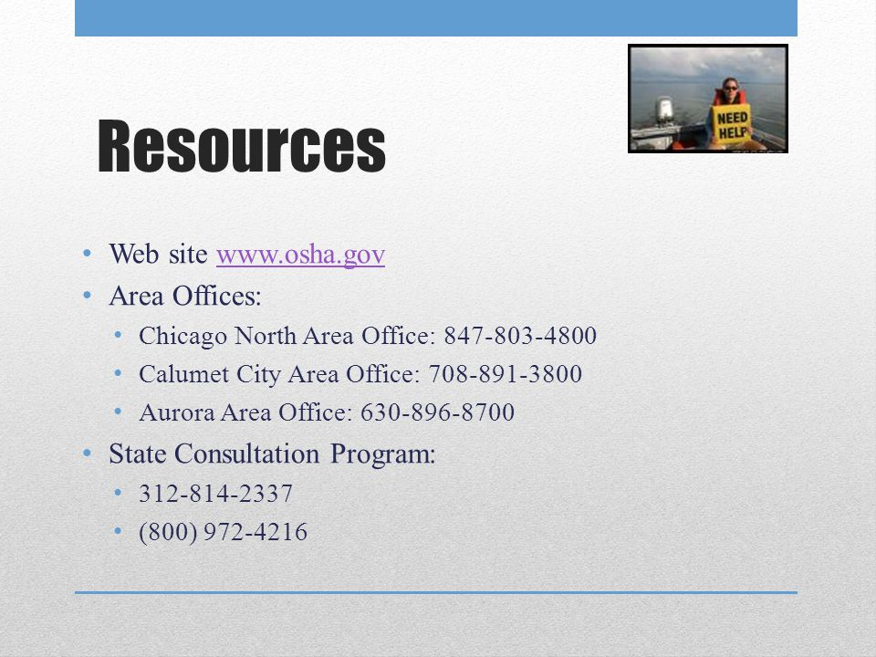 Resources Web site www.osha.gov Area Offices: