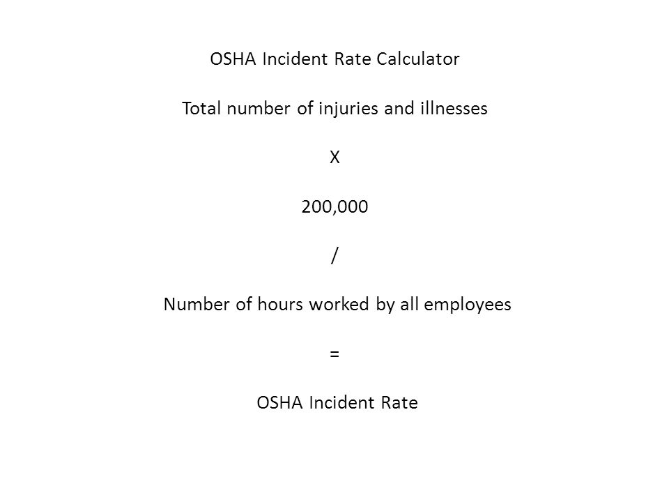 OSHA Incident Rate Calculator Total number of injuries and illnesses X