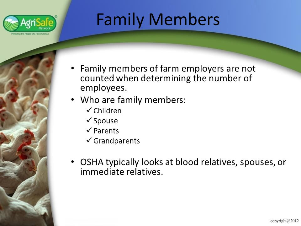 Family Members Family members of farm employers are not counted when determining the number of employees.
