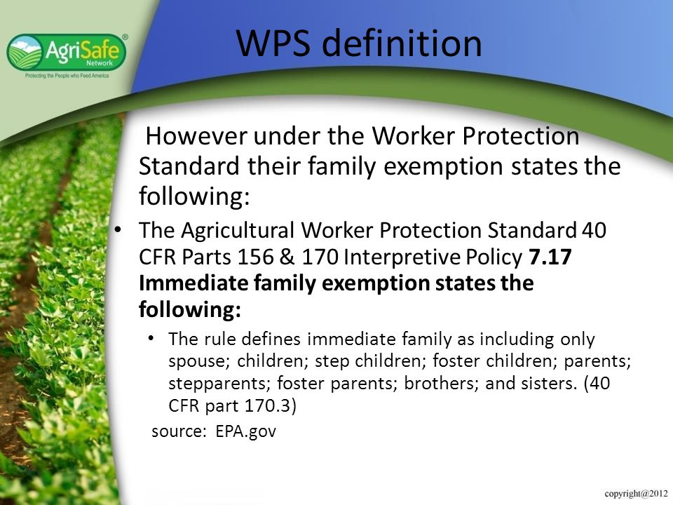 WPS definition However under the Worker Protection Standard their family exemption states the following: