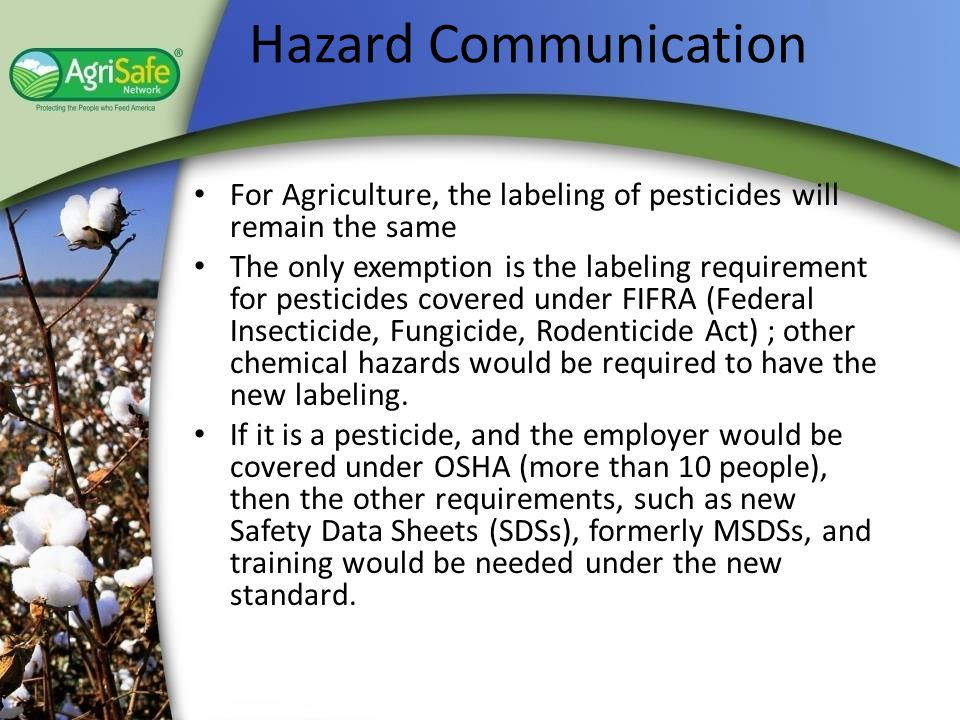 Hazard Communication For Agriculture, the labeling of pesticides will remain the same.