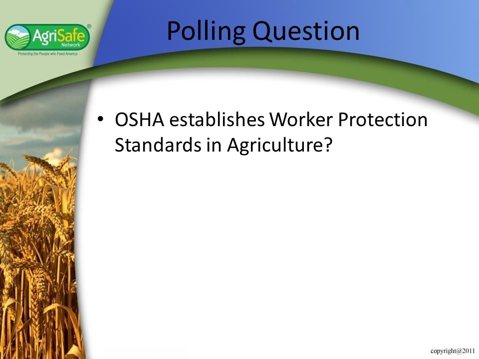 Polling Question OSHA establishes Worker Protection Standards in Agriculture
