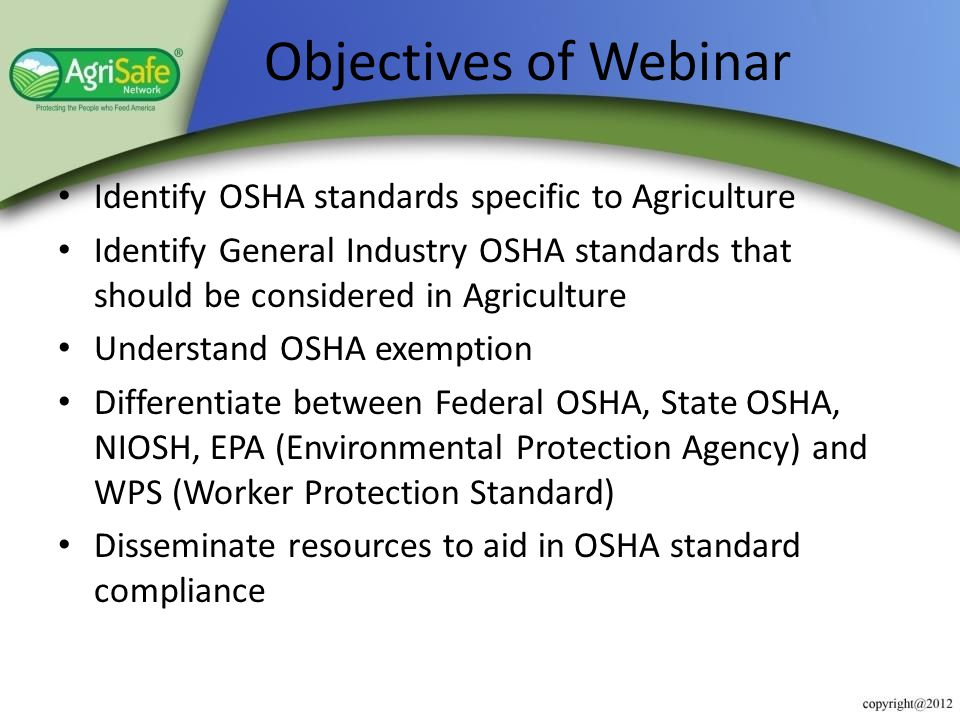 Objectives of Webinar Identify OSHA standards specific to Agriculture